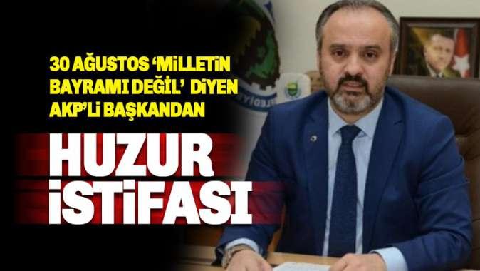 30 Ağustos milletin bayramı değil' diyen AKP'li Aktaş'tan huzur istifası