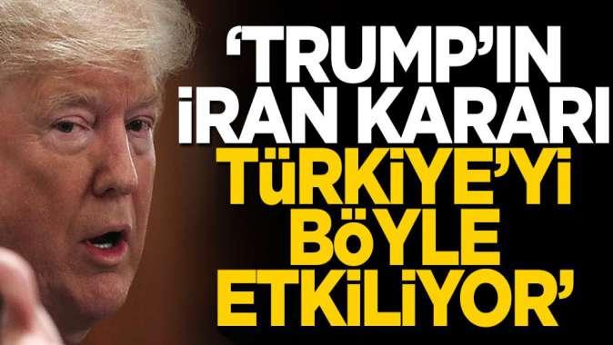 ABD basınından dikkat çeken iddia: Trump'ın İran kararı Türkiye'yi böyle etkiliyor