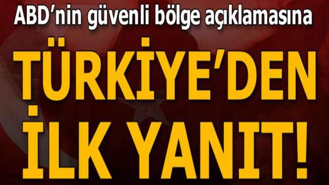 ABDnin güvenli bölge açıklamasına Türkiyeden ilk yanıt
