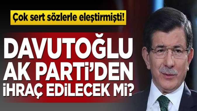 Ahmet Davutoğlu AK Parti'den ihraç edilecek mi?