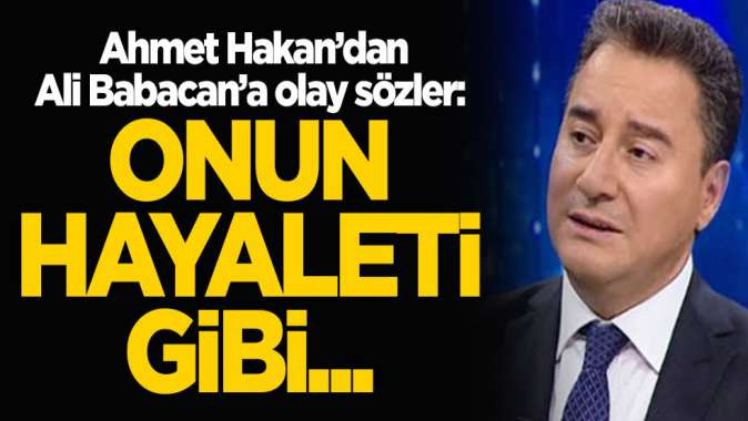 Ahmet Hakan'dan Ali Babacan'a olay sözler: Onun hayaleti gibi...