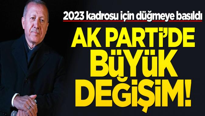 AK Parti 2023 kadrosu için düğme bastı!