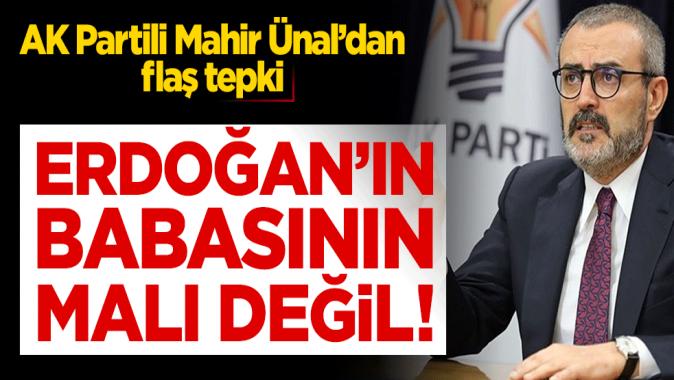 AK Partili Mahir Ünal'dan flaş tepki: Erdoğan'ın babasının malı değil!