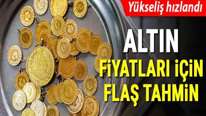 Altın fiyatları için flaş tahmin! Yükseliş hızlandı