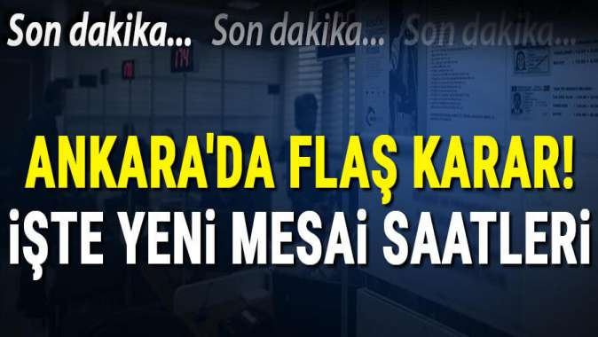 Ankara Valiliğinden mesai saati kararı!