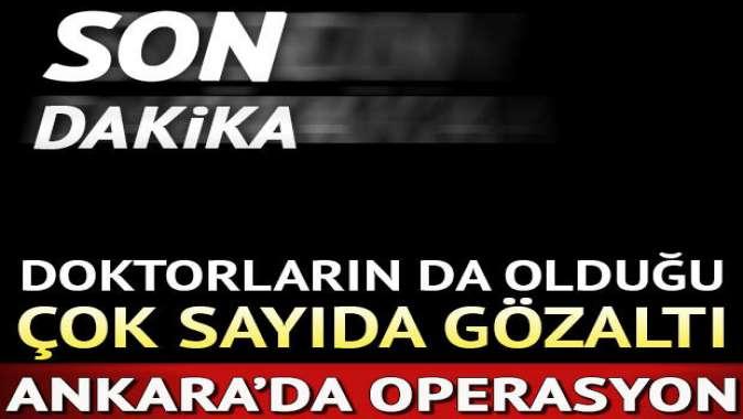 Ankara'da operasyon: Aralarında doktorların da bulunduğu 18 gözaltı