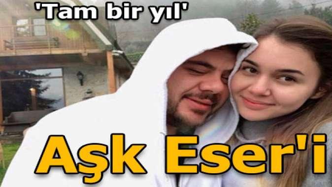 Aşk Eser'i: Tam bir yıl