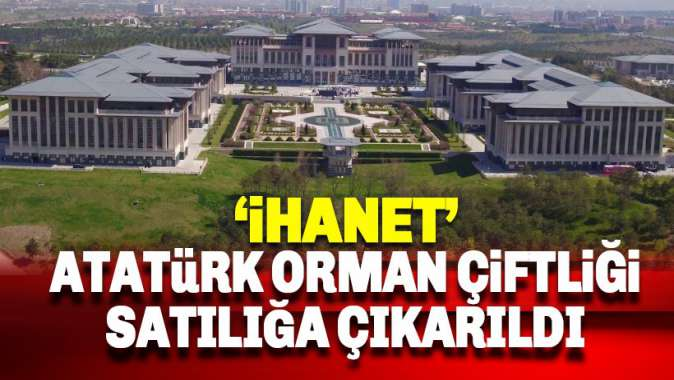 Atatürk Orman Çiftliği satışa çıkarıldı