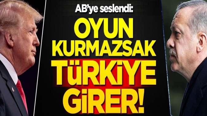 Avrupa'ya seslendi: Biz oyun kurmazsak Türkiye girer!