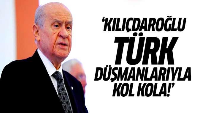 Bahçeliden CHPye tepki: Kılıçdaroğlu Türk düşmanlarıyla kol kola