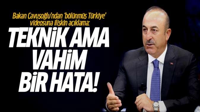 Bakan Çavuşoğlundan bölünmüş Türkiye videosuna ilişkin açıklama: Teknik ama vahim hata