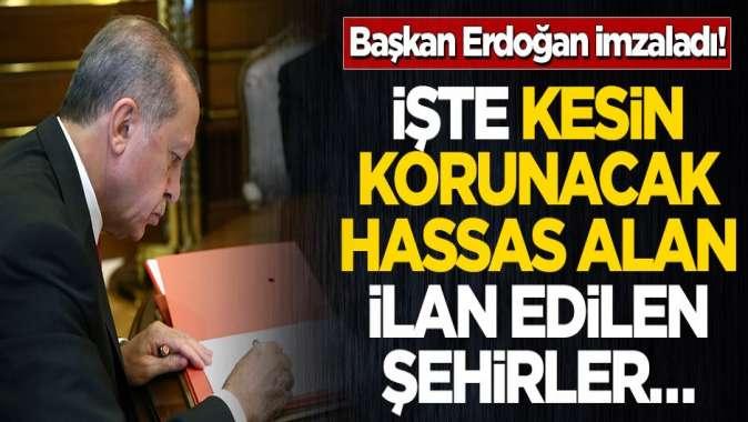Başkan Erdoğan imzaladı! İşte kesin korunacak hassas alan ilan edilen şehirler…