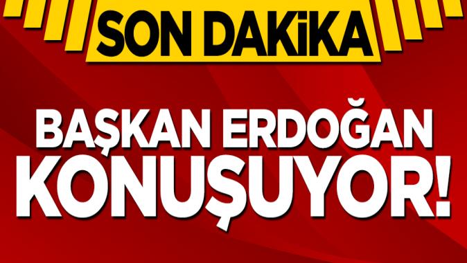 Başkan Erdoğan konuşuyor...