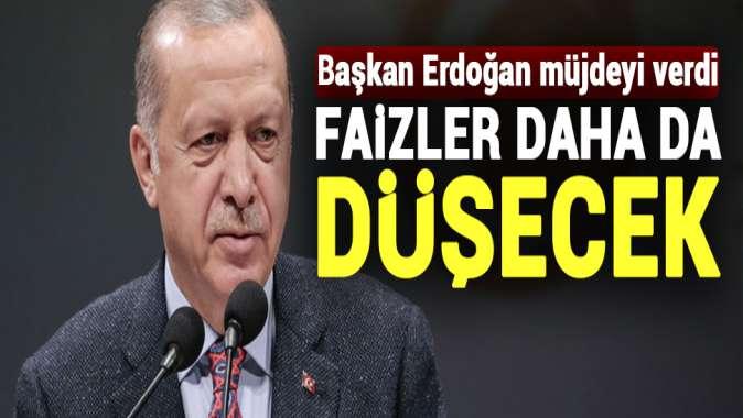 Başkan Erdoğan müjdeyi verdi! Faizler daha da düşecek