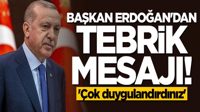 Başkan Erdoğandan tebrik mesajı: Çok duygulandırdınız