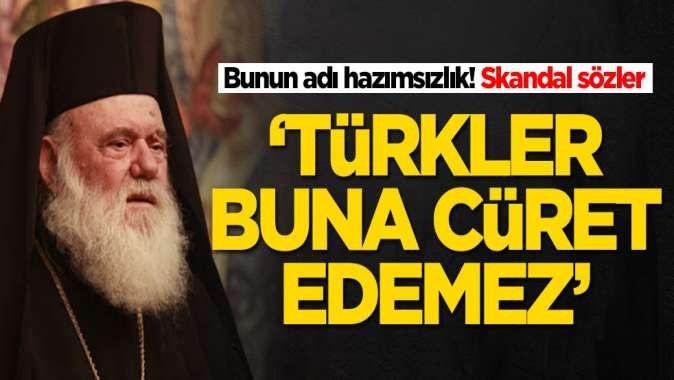 Başpiskopos'tan skandal! 'Türkler buna cüret edemez'