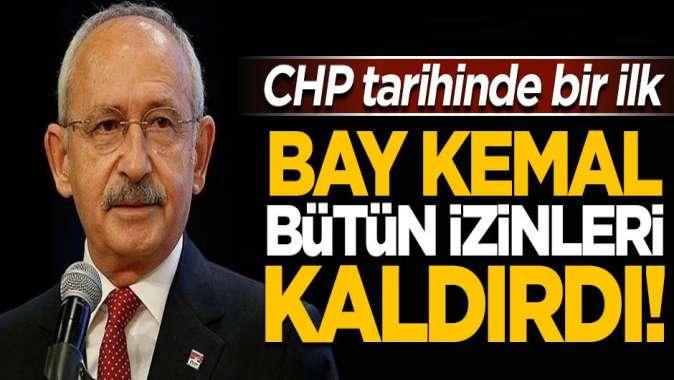 Bay Kemal bütün izinleri kaldırdı! CHP tarihinde bir ilk