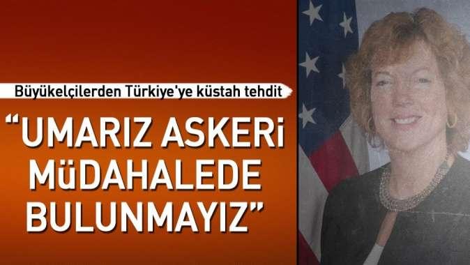 Büyükelçilerden Türkiye'ye alçak tehdit.