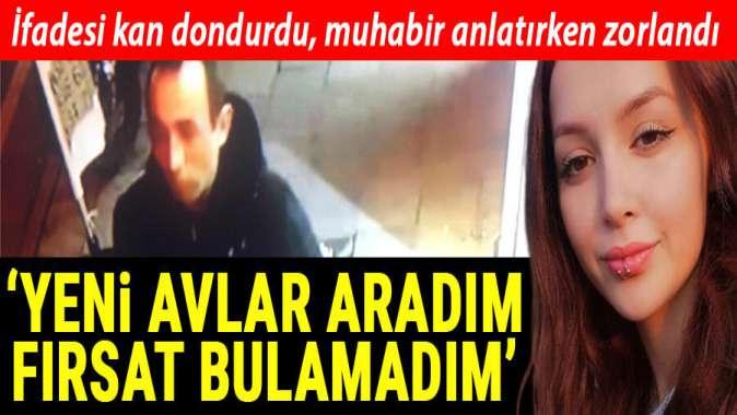 Ceren Özdemir'in katil zanlısından kan donduran ifadeler...