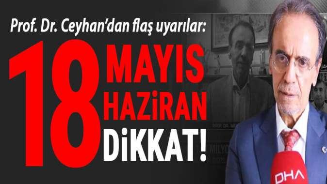 Ceyhan'dan flaş uyarı: 18 Mayıs ve 18 Haziran'a dikkat!..