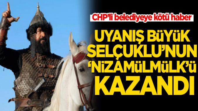 CHP'li belediyeye kötü haber! Uyanış Büyük Selçuklu'nun 'Nizamülmülk'ü kazandı