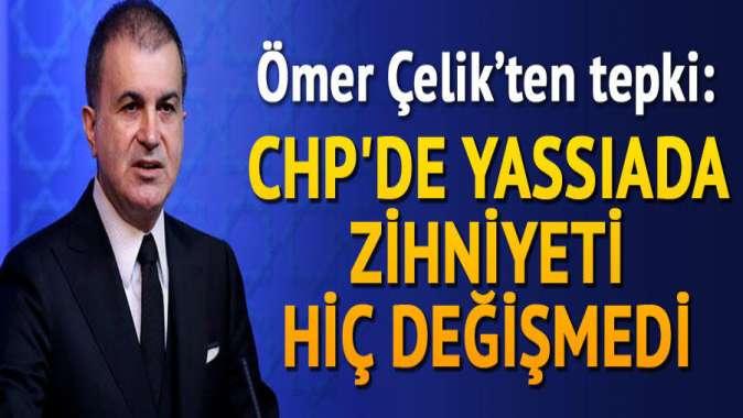 """""""CHPde Yassıada zihniyeti hiç değişmedi"""""""