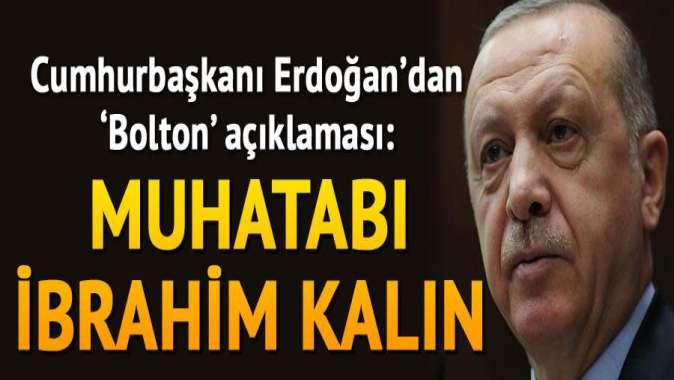Cumhurbaşkanı Erdoğan: Boltonın muhatabı İbrahim Kalındır