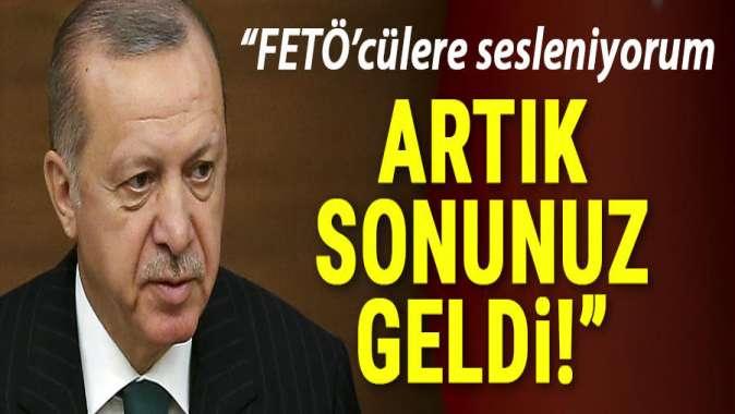 Cumhurbaşkanı Erdoğan: FETÖcülere sesleniyorum artık sonunuz geldi