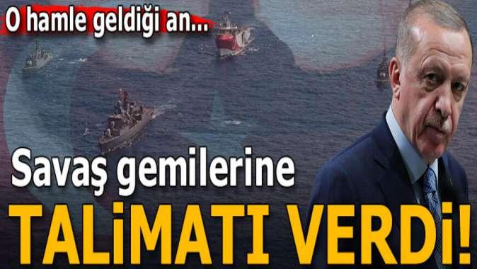 Cumhurbaşkanı Erdoğan savaş gemilerine talimatı verdi: İlk ateşi siz açmayın
