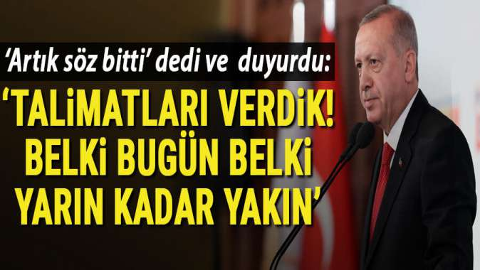 Cumhurbaşkanı Erdoğandan Fıratın doğusuna harekat mesajı: Belki bugün belki yarın kadar yakın
