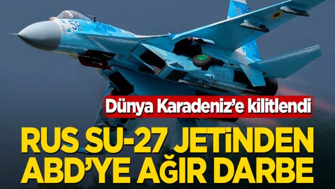 Dünya Karadeniz'e kilitlendi! Rus Su-27 jetinden ABD'ye ağır darbe