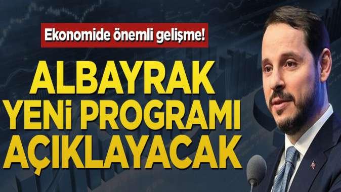 Ekonomide önemli gelişme! Albayrak yeni ekonomi programını açıklayacak