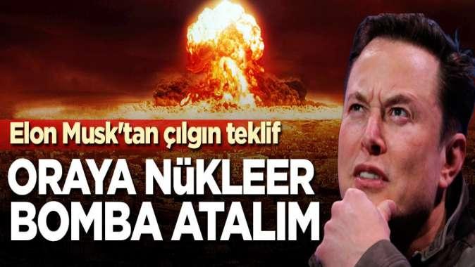 Elon Musk'tan çılgın teklif! Oraya nükleer bomba atalım