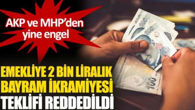 Emekliye 2 bin liralık bayram ikramiyesi teklifi AKP ve MHP oylarıyla reddedildi