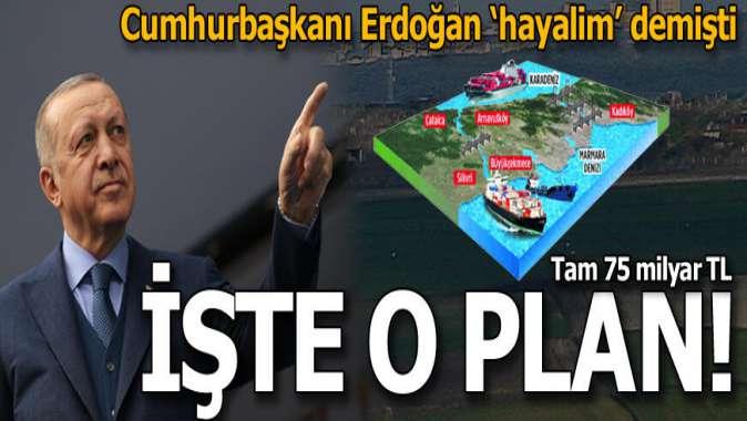 Erdoğan hayalim demişti! İşte 75 milyarlık o plan