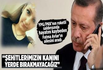 Erdoğan, roket saldırısında hayatını kaybeden Fatma Avlar'ın ailesini aradı.