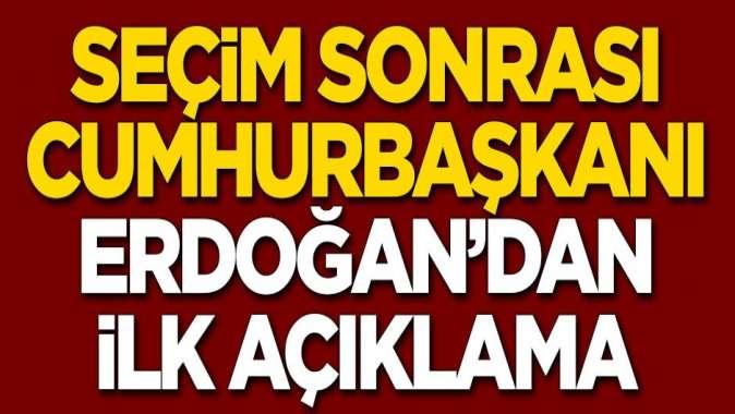 Erdoğan'dan seçim sonuçlarıyla ilgili ilk açıklama