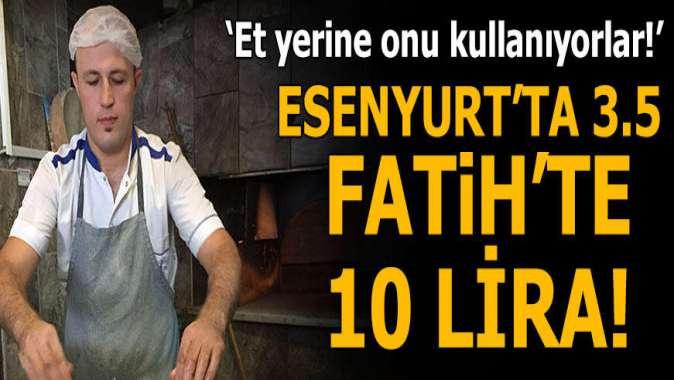 Esenyurt'ta 3.5 lira, Fatih'te 10 lira... Et yerine onu kullanıyorlar!