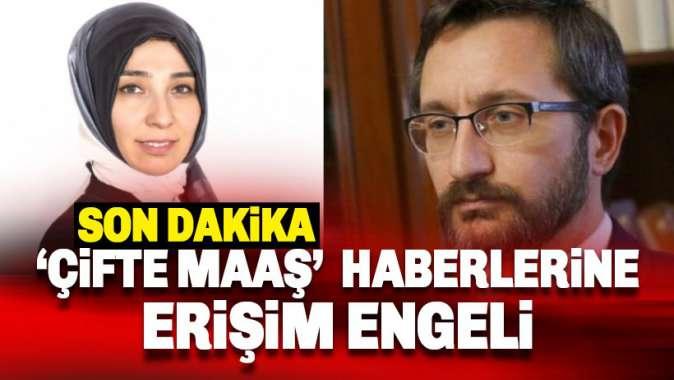 Fahrettin ve Fatmanur Altun çiftinin çifte maaş haberlerine erişim yasağı
