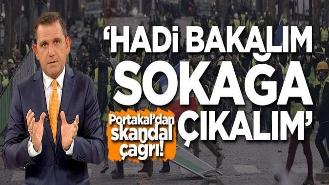 Fatih Portakal'dan skandal çağrı! 'Hadi bakalım sokağa çıkalım'
