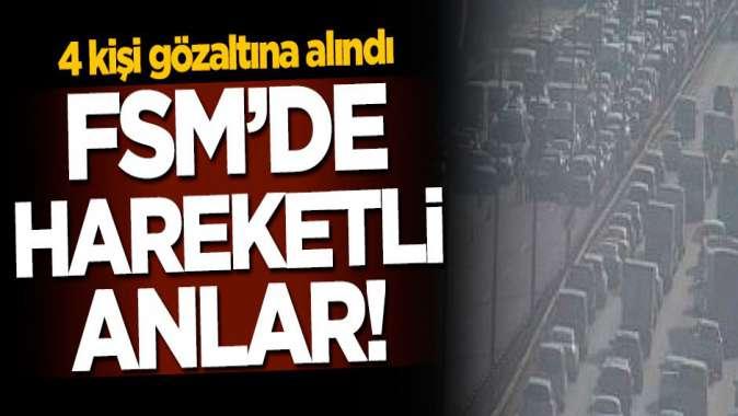 Fatih Sultan Mehmet Köprüsünde hareketli anlar! 4 kişi gözaltında