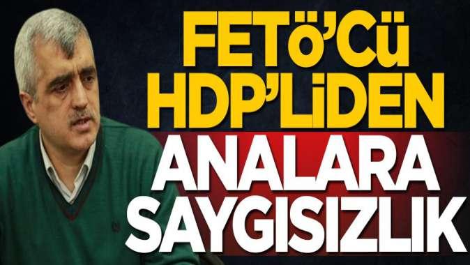 FETÖ'cü HDP'li Ömer Faruk Gergerlioğlundan analara saygısızlık