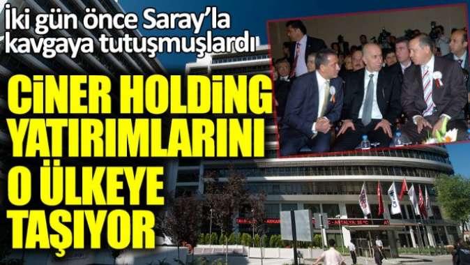 İki gün önce Sarayla kavgaya tutuşmuşlardı... Ciner Holding yatırımlarını o ülkeye taşıyor
