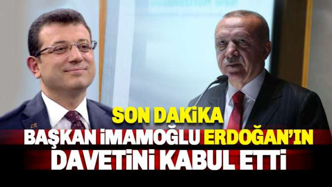İmamoğlu, Erdoğanın davetini kabul etti