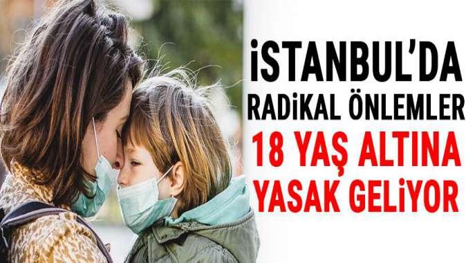 İstanbul'da radikal önlemler: 18 yaş altına yasak geliyor