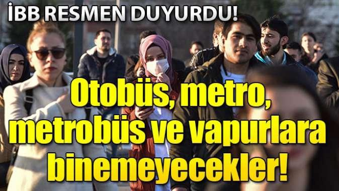 İstanbul'da toplu ulaşım araçlarına maskesiz yolcu alınmayacak