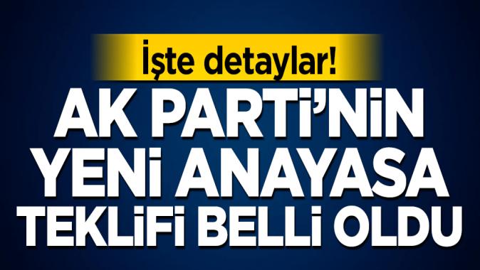 İşte detaylar! AK Parti'nin yeni anayasa teklifi belli oldu