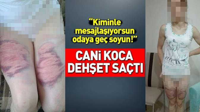 İzmirde eşine oklava ve kemerle işkence yaptı! Kan donduran ifadeler!.