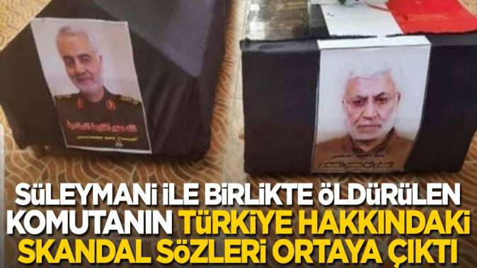 Kasım Süleymani ile birlikte öldürülen Ebu Mehdi el Mühendis'in Türkiye hakkındaki skandal sözleri ortaya çıktı