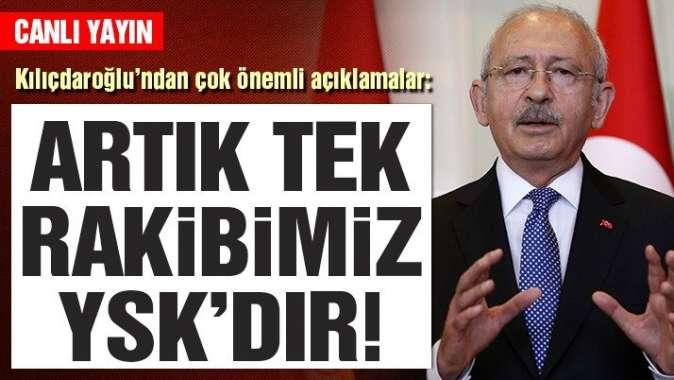 Kemal Kılıçdaroğlu: Bizim rakibimiz artık YSK'dır | Son dakika haberleri